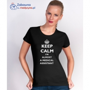 T-shirt damski KEEP CALM I'M ALMOST A MEDICAL ASSISTANT