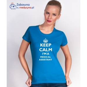 T-shirt damski KEEP CALM I'M A MEDICAL ASSISTANT